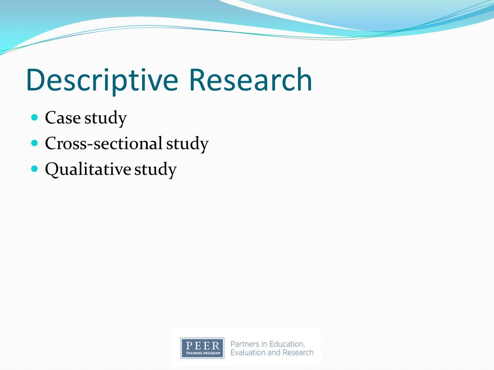 Descriptive Research Case study Cross-sectional study