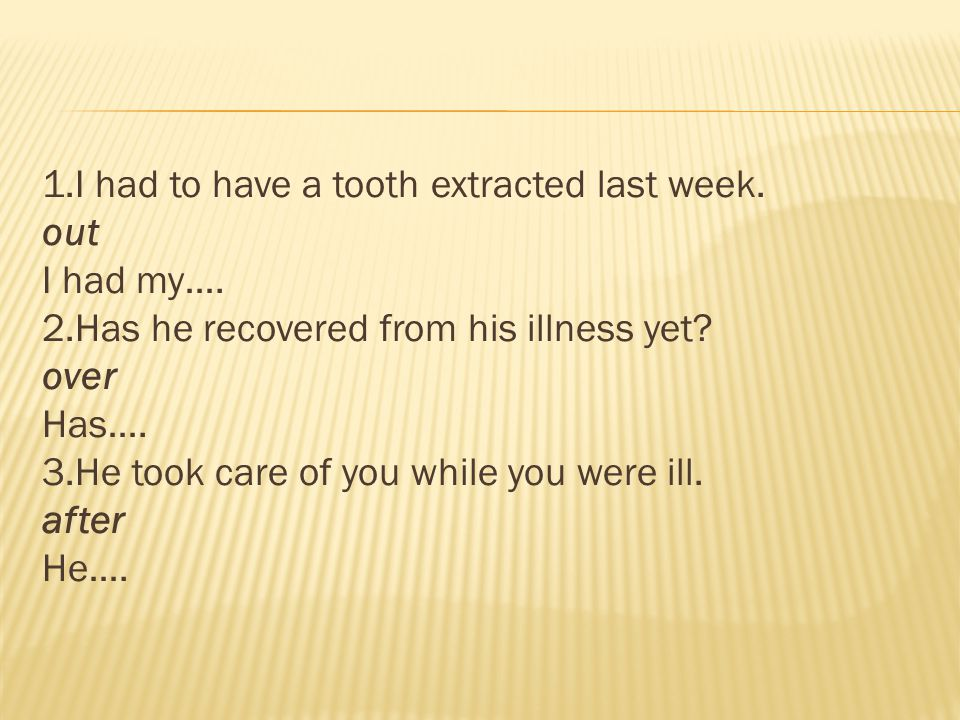 1.I had to have a tooth extracted last week.