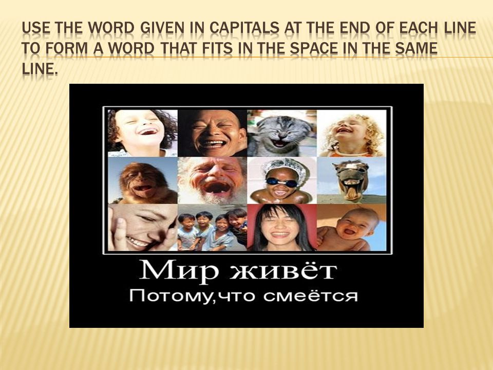 Use the word given in capitals at the end of each line to form a word that fits in the space in the same line.