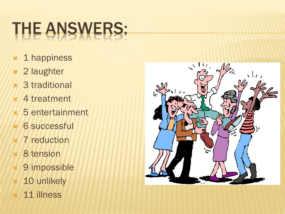The answers: 1 happiness 2 laughter 3 traditional 4 treatment