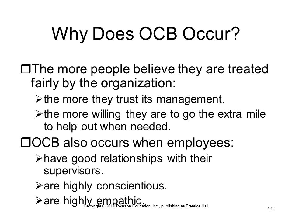 Why Does OCB Occur The more people believe they are treated fairly by the organization: the more they trust its management.