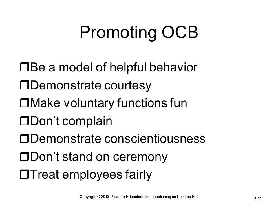 Promoting OCB Be a model of helpful behavior Demonstrate courtesy