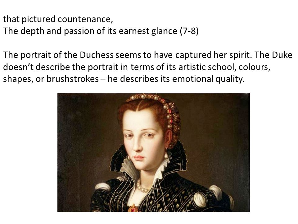 that pictured countenance, The depth and passion of its earnest glance (7-8)