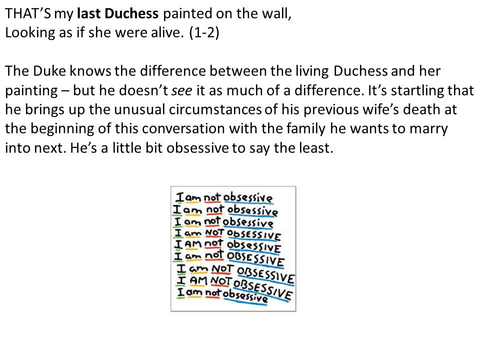 THAT'S my last Duchess painted on the wall, Looking as if she were alive. (1-2)