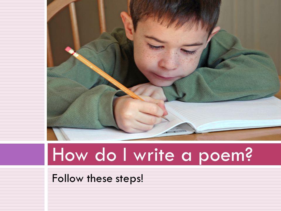 How do I write a poem Follow these steps!