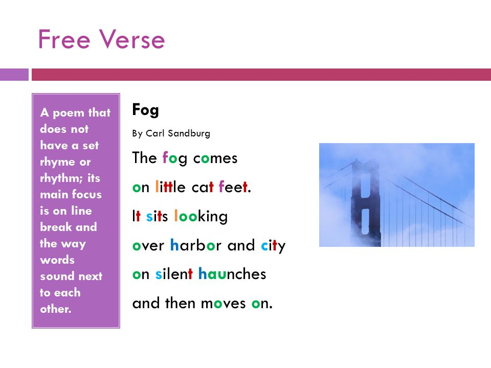 Free Verse Fog The fog comes on little cat feet. It sits looking