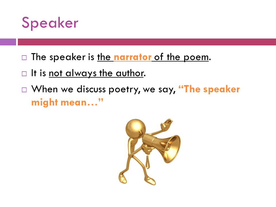 Speaker The speaker is the narrator of the poem.