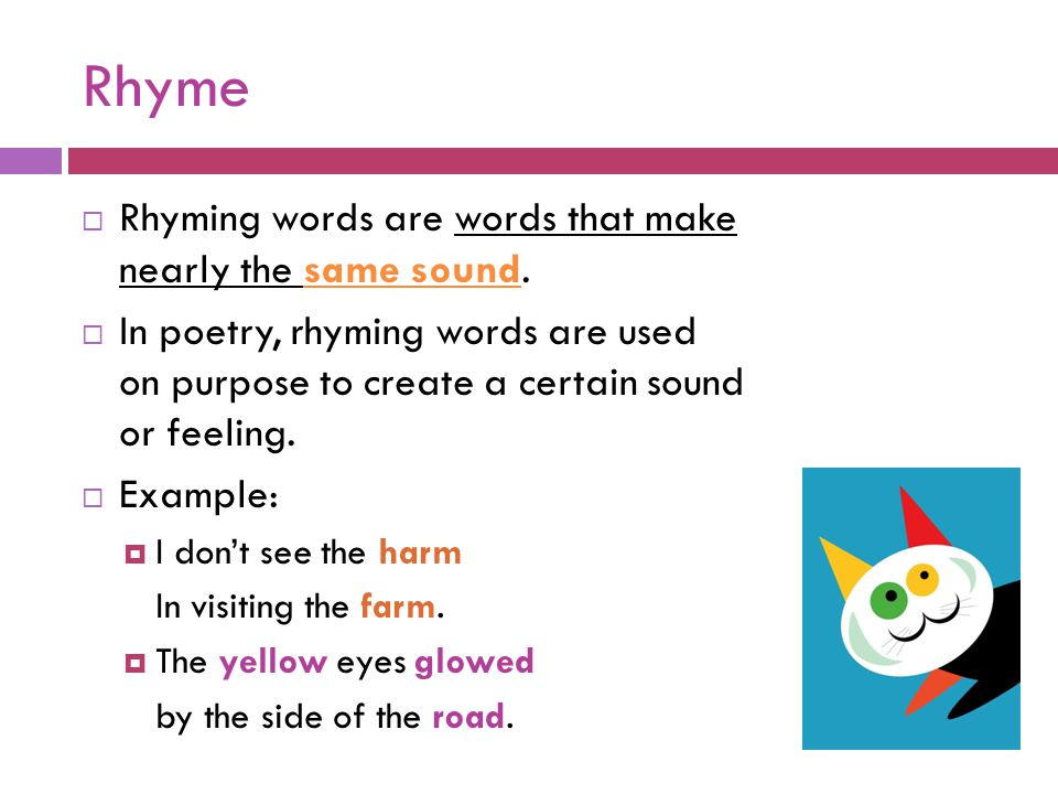 Rhyme Rhyming words are words that make nearly the same sound.