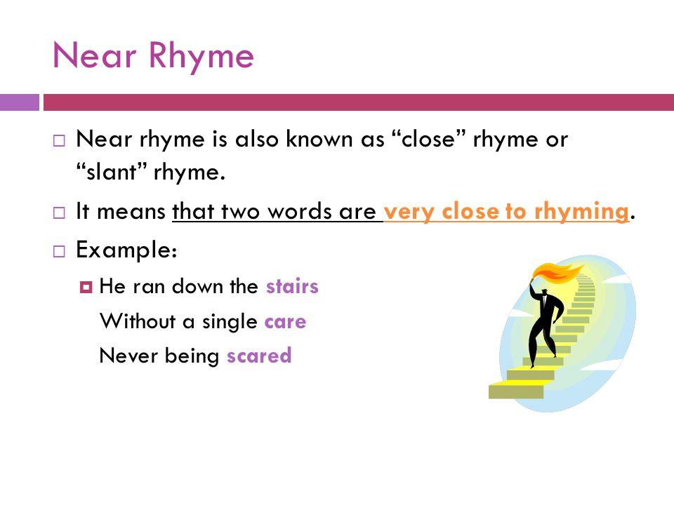 Near Rhyme Near rhyme is also known as close rhyme or slant rhyme.