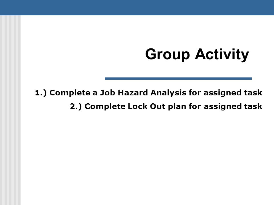 Group Activity 1.) Complete a Job Hazard Analysis for assigned task