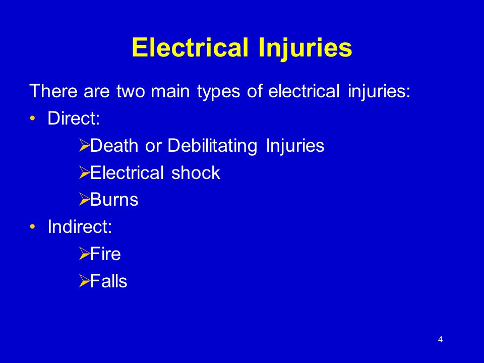 Electrical Injuries There are two main types of electrical injuries: