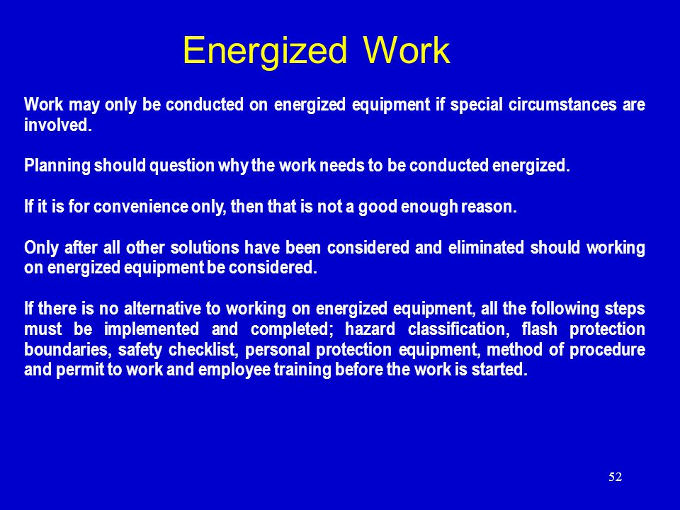 Energized Work Work may only be conducted on energized equipment if special circumstances are involved.