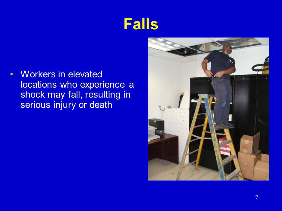 Falls Workers in elevated locations who experience a shock may fall, resulting in serious injury or death.