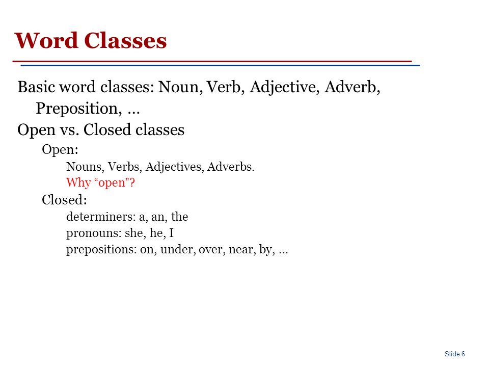 Open Class Words Every known human language has nouns and verbs