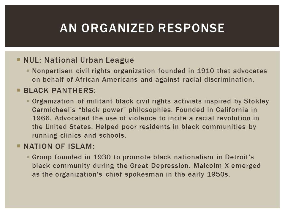 An Organized Response NUL: National Urban League BLACK PANTHERS: