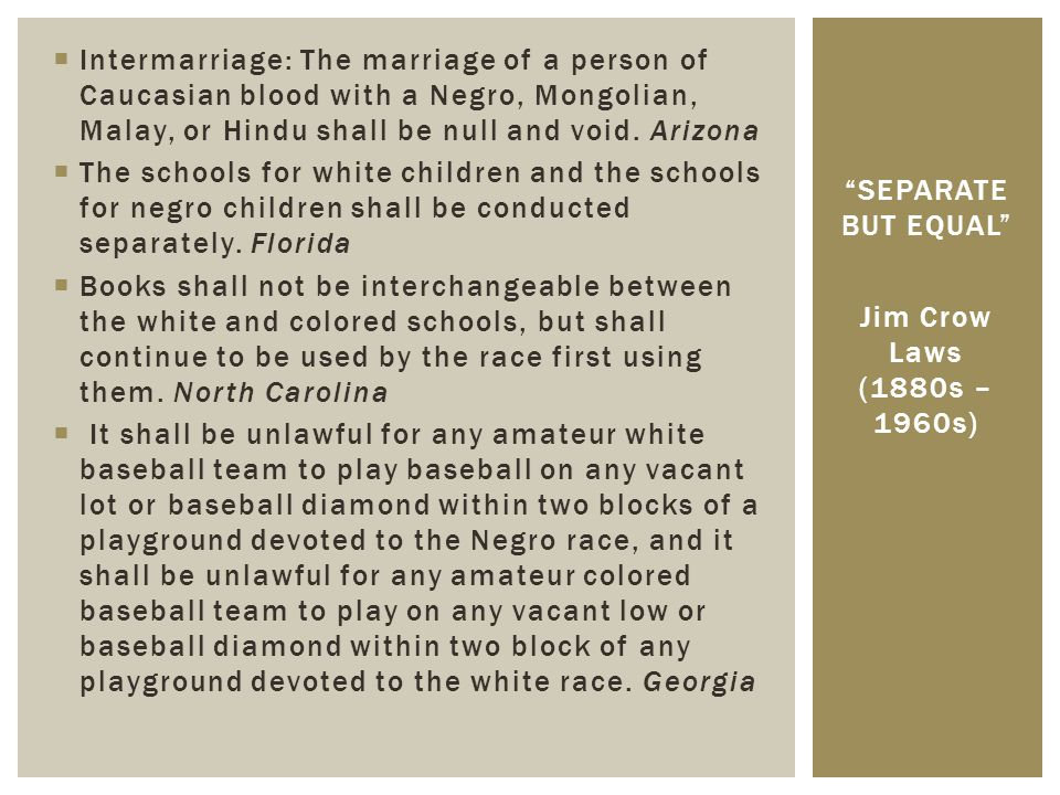 Intermarriage: The marriage of a person of Caucasian blood with a Negro, Mongolian, Malay, or Hindu shall be null and void. Arizona