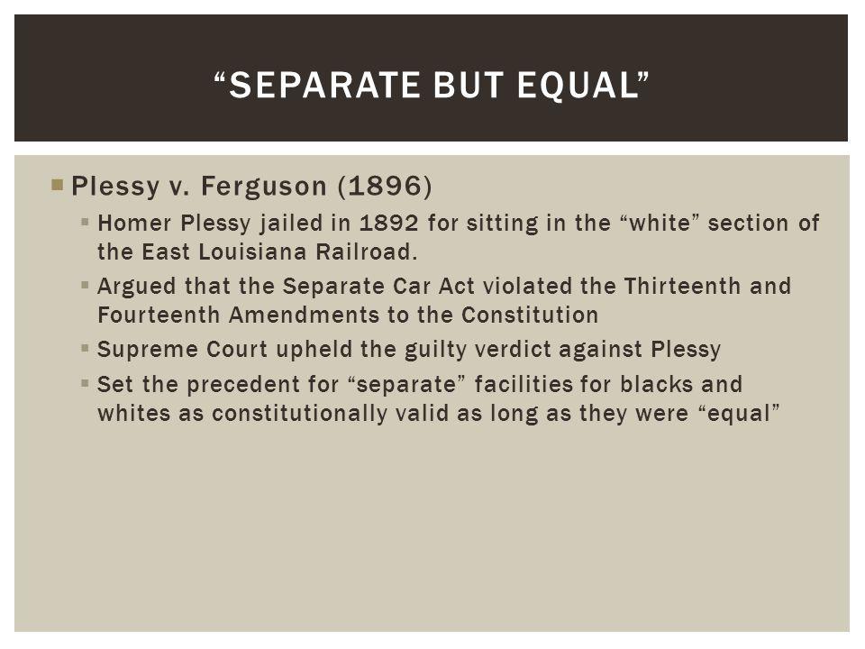 Separate But Equal Plessy v. Ferguson (1896)