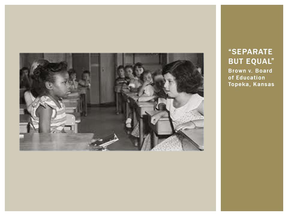 Separate But Equal Brown v. Board of Education Topeka, Kansas