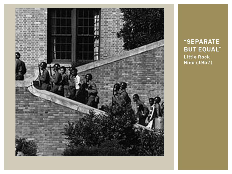 Separate but Equal Little Rock Nine (1957) Little Rock Nine (1957)