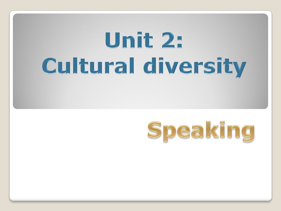 Unit 2: Cultural diversity Speaking