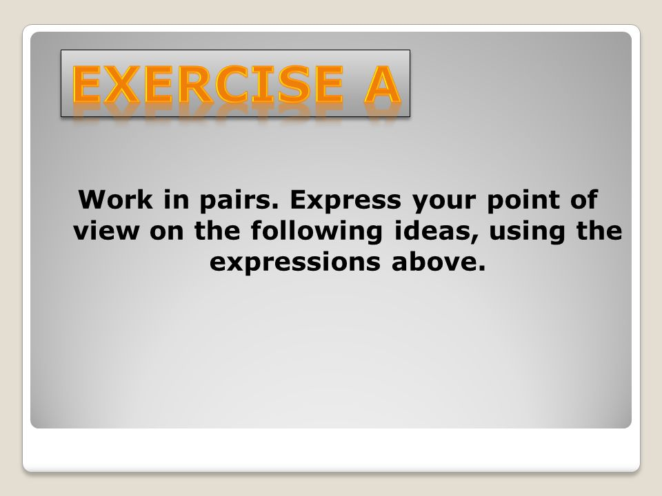Exercise A Work in pairs.
