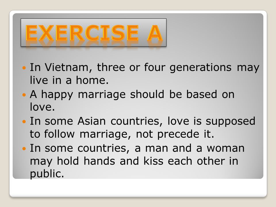 Exercise A In Vietnam, three or four generations may live in a home.