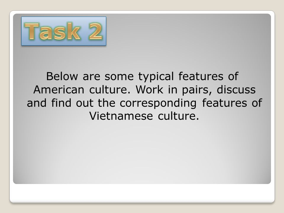 Task 2 Below are some typical features of American culture.