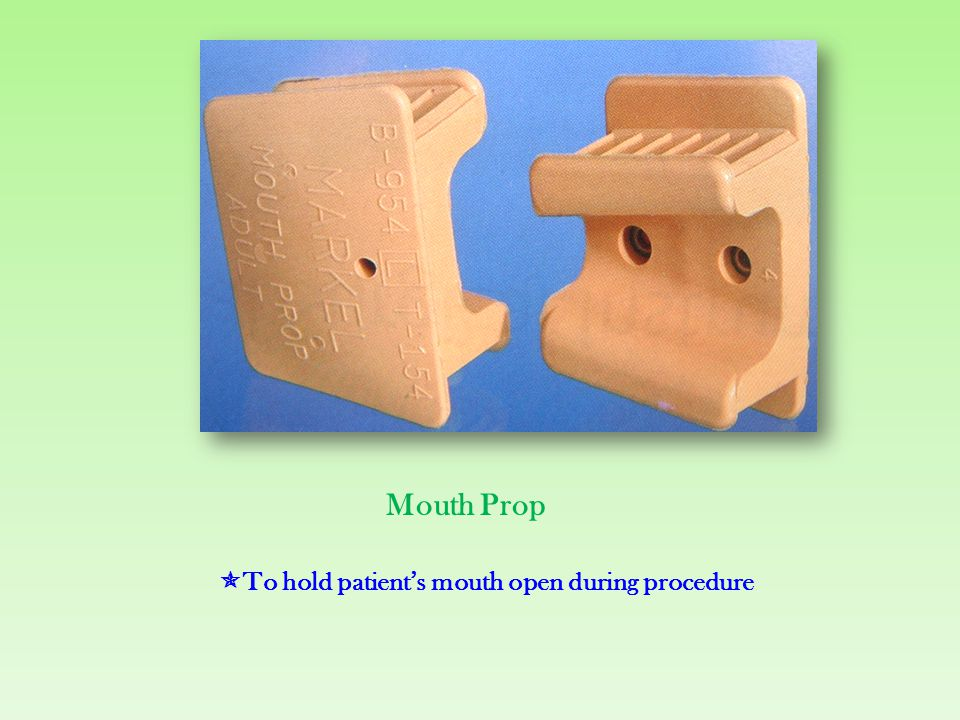 Mouth Prop To hold patient's mouth open during procedure