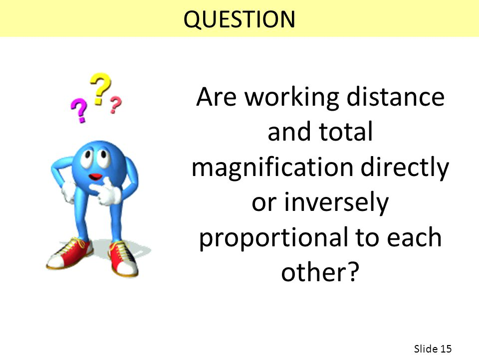 QUESTION Are working distance and total magnification directly or inversely proportional to each other