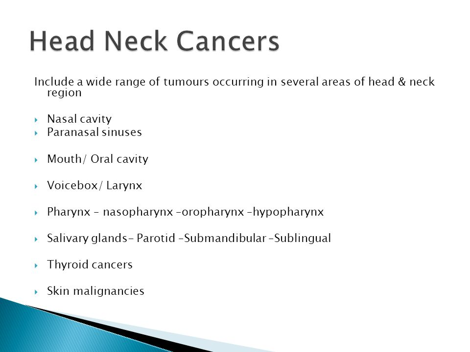 Head Neck Cancers Include a wide range of tumours occurring in several areas of head & neck region.