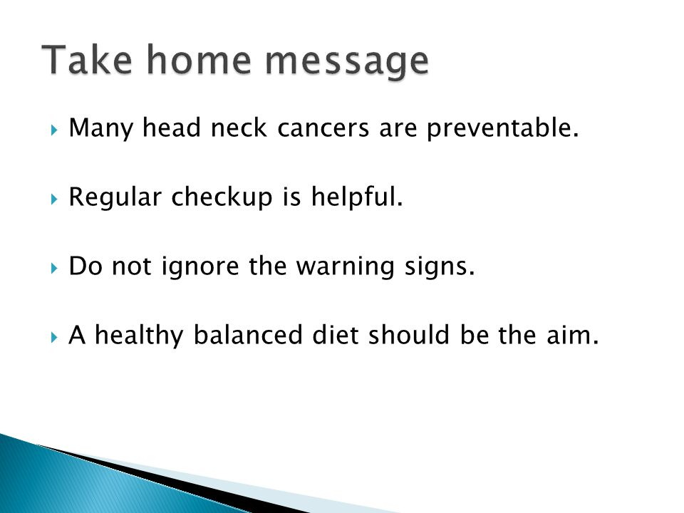 Take home message Many head neck cancers are preventable.
