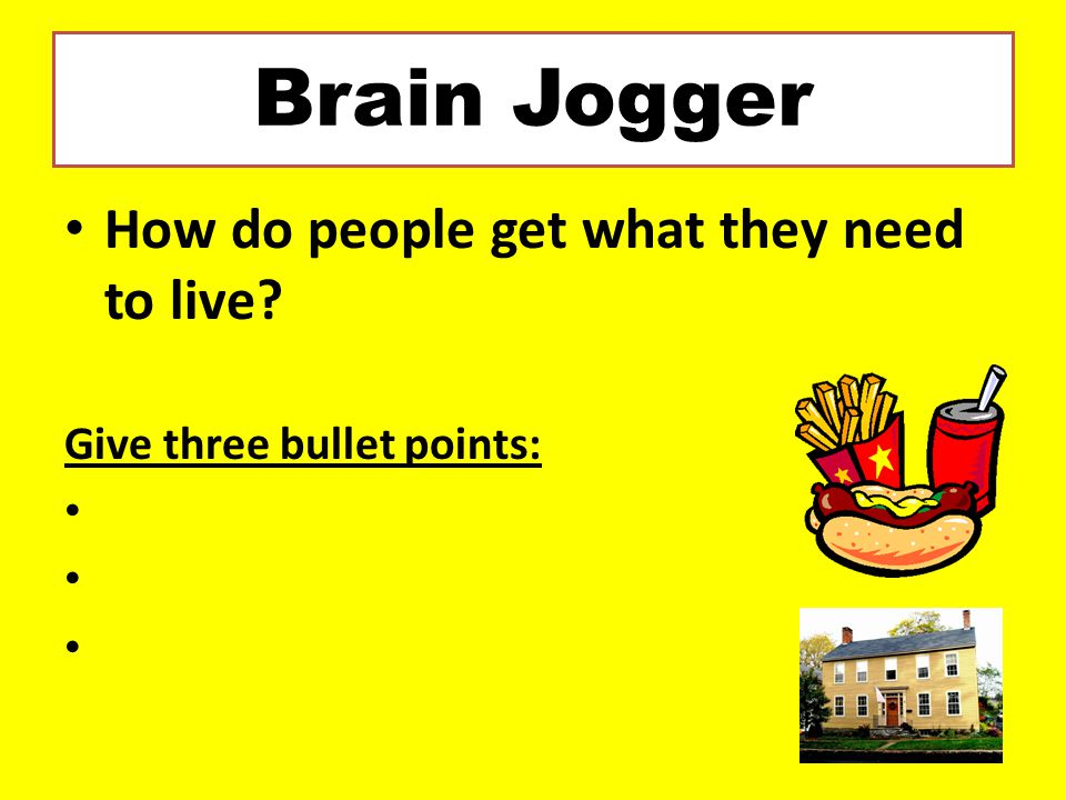 Brain Jogger How do people get what they need to live