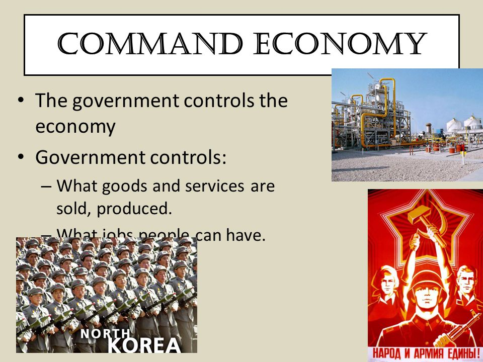 Command Economy The government controls the economy