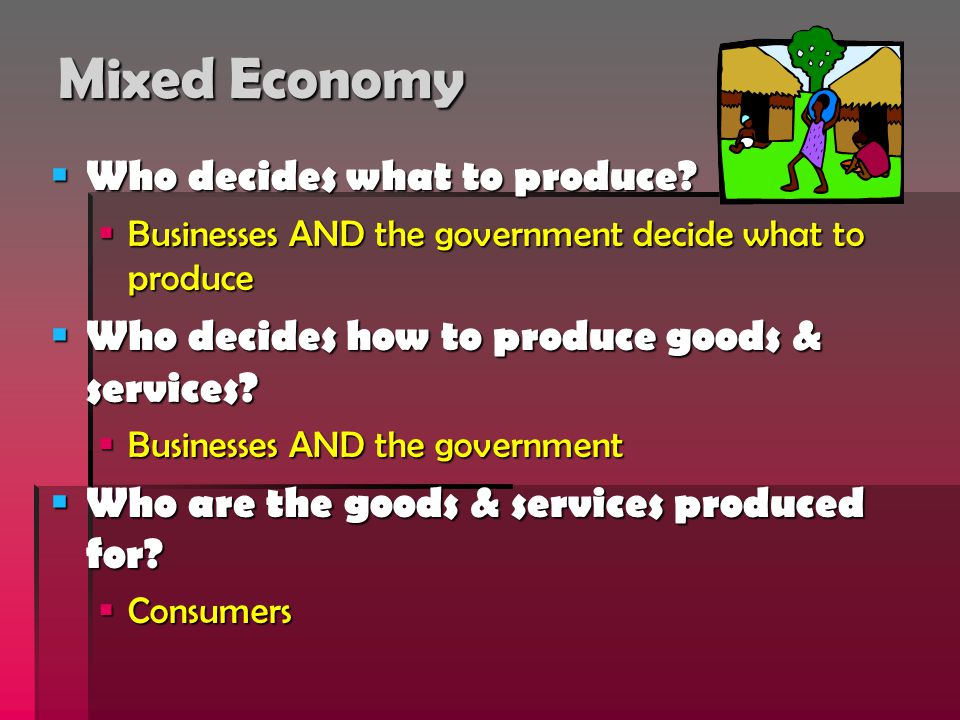 Mixed Economy Who decides what to produce