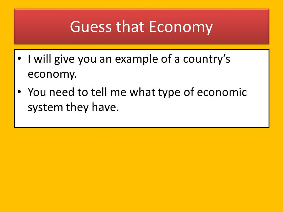 Guess that Economy I will give you an example of a country's economy.