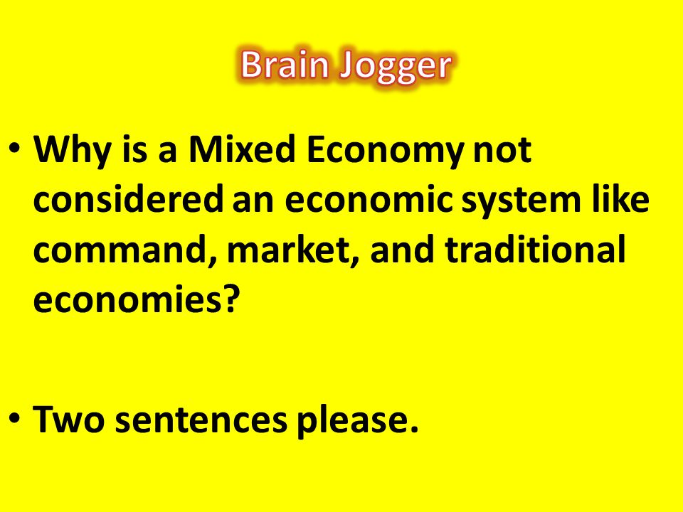 Brain Jogger Why is a Mixed Economy not considered an economic system like command, market, and traditional economies