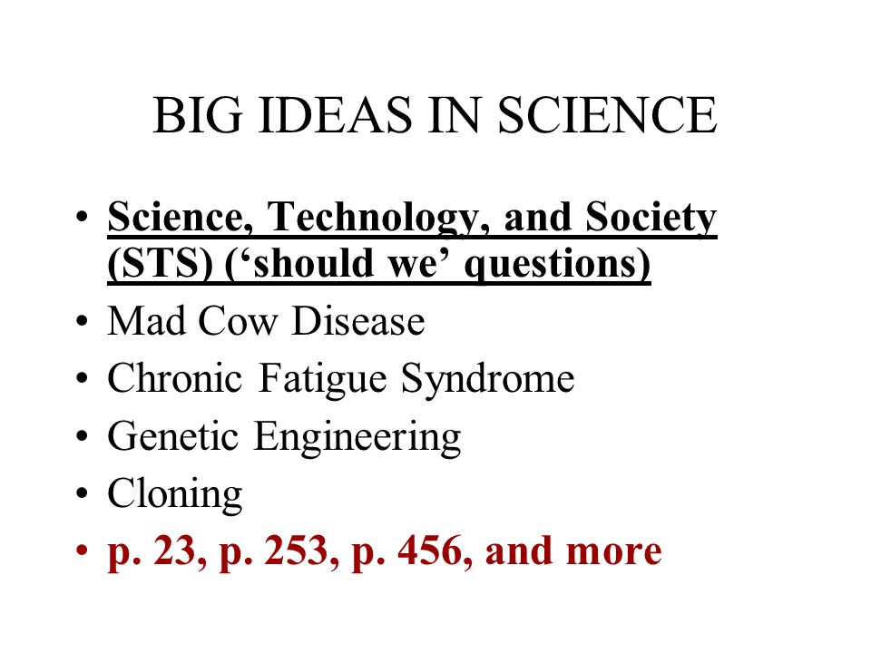 BIG IDEAS IN SCIENCE Science, Technology, and Society (STS) ('should we' questions) Mad Cow Disease.