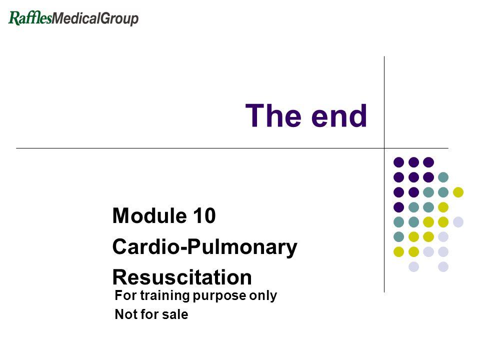 The end Cardio-Pulmonary Resuscitation Module 10