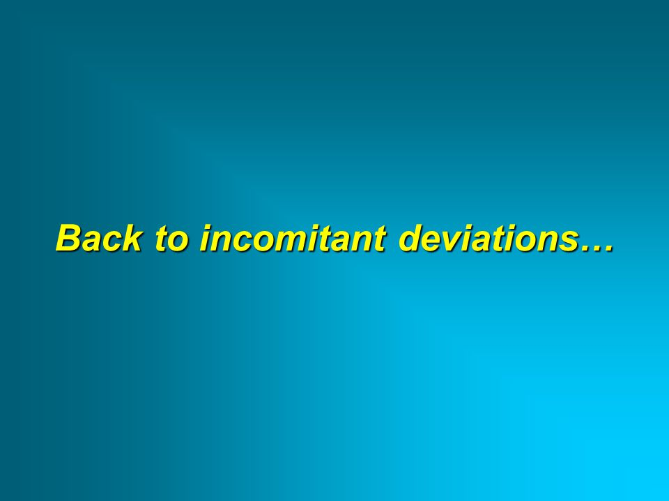 Back to incomitant deviations…
