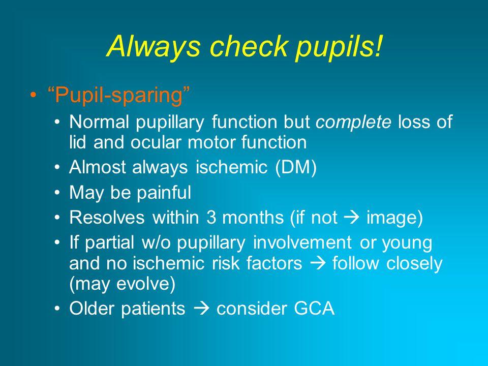 Always check pupils! Pupil-sparing