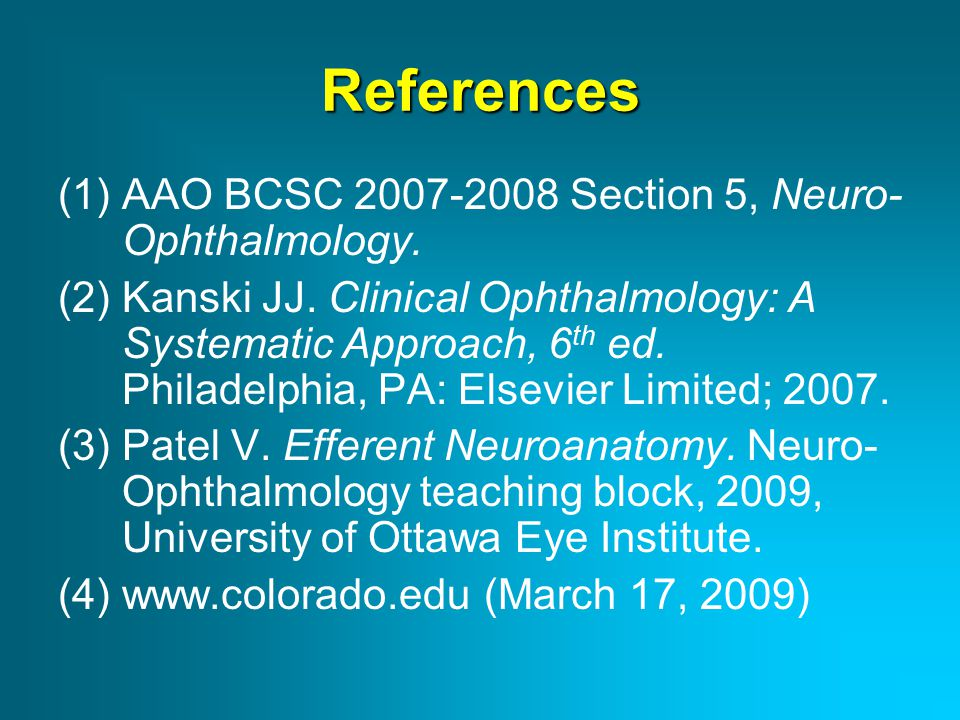 References AAO BCSC 2007-2008 Section 5, Neuro-Ophthalmology.