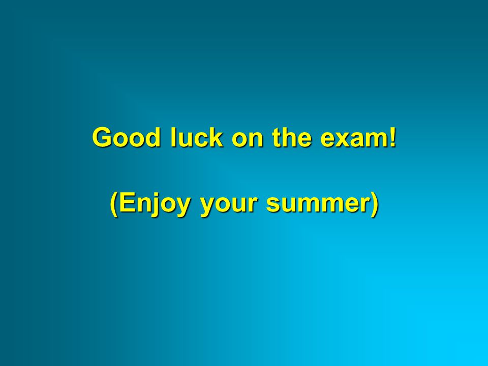 Good luck on the exam! (Enjoy your summer)