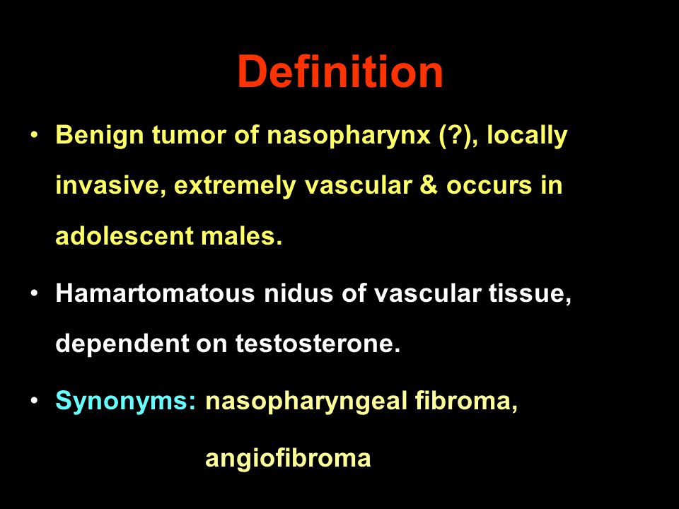 Definition Benign tumor of nasopharynx ( ), locally invasive, extremely vascular & occurs in adolescent males.