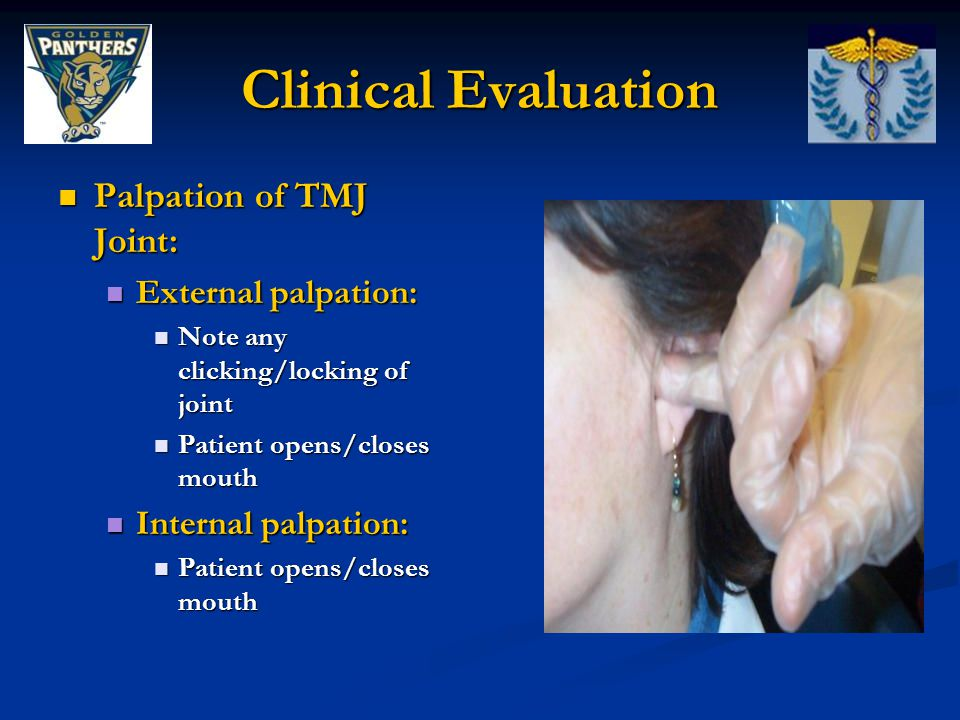Clinical Evaluation Palpation of TMJ Joint: External palpation: