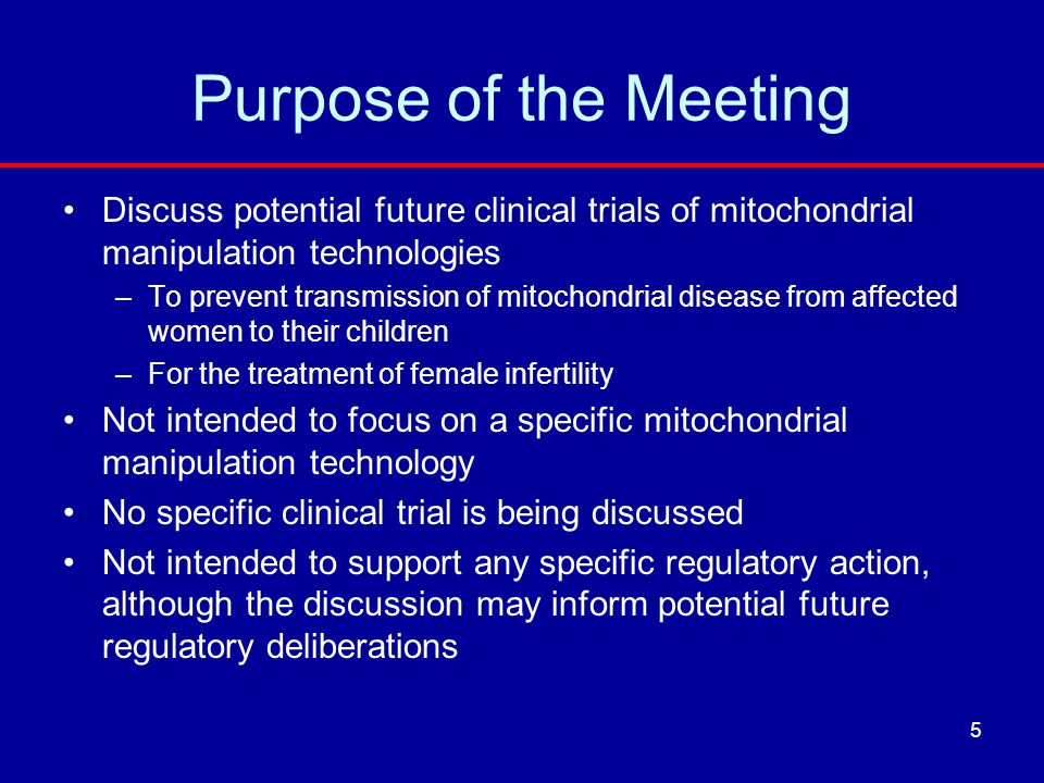 Purpose of the Meeting Discuss potential future clinical trials of mitochondrial manipulation technologies.