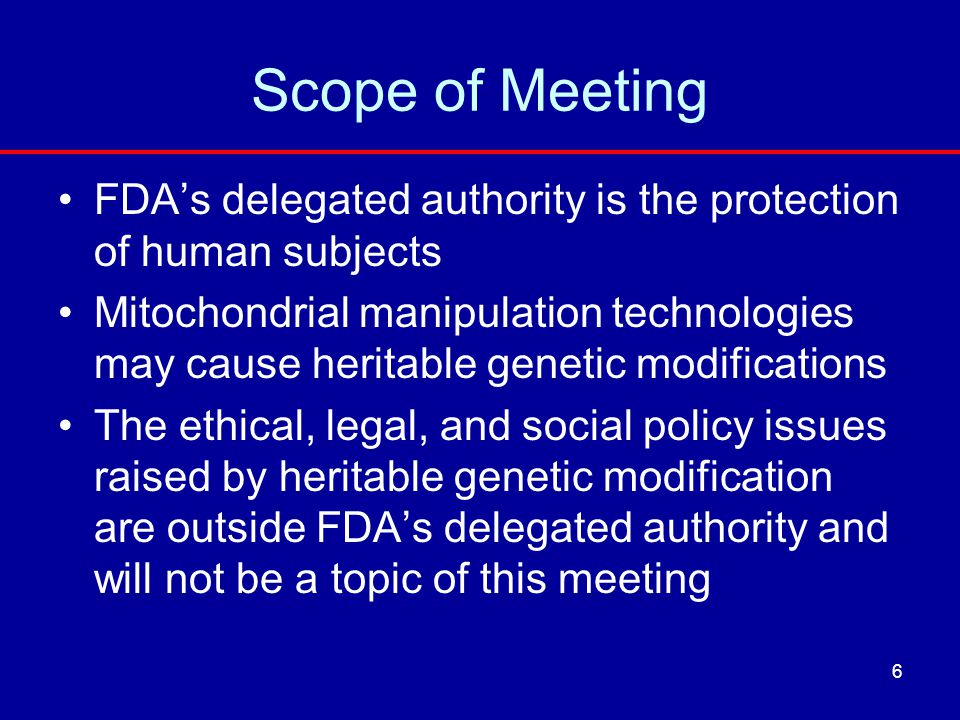 Scope of Meeting FDA's delegated authority is the protection of human subjects.