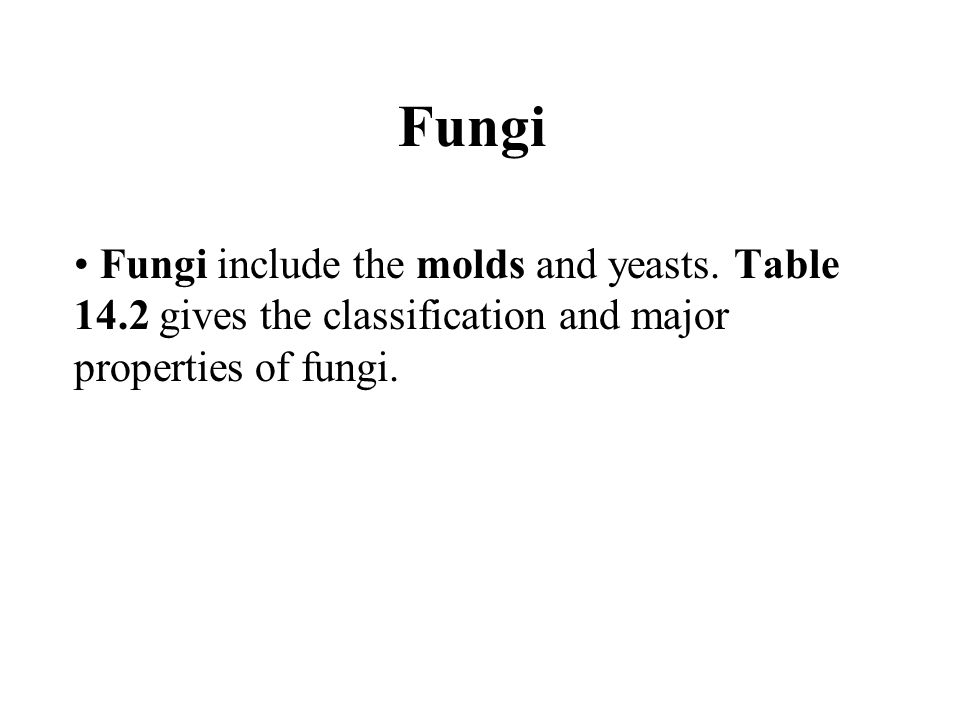 Fungi Fungi include the molds and yeasts.