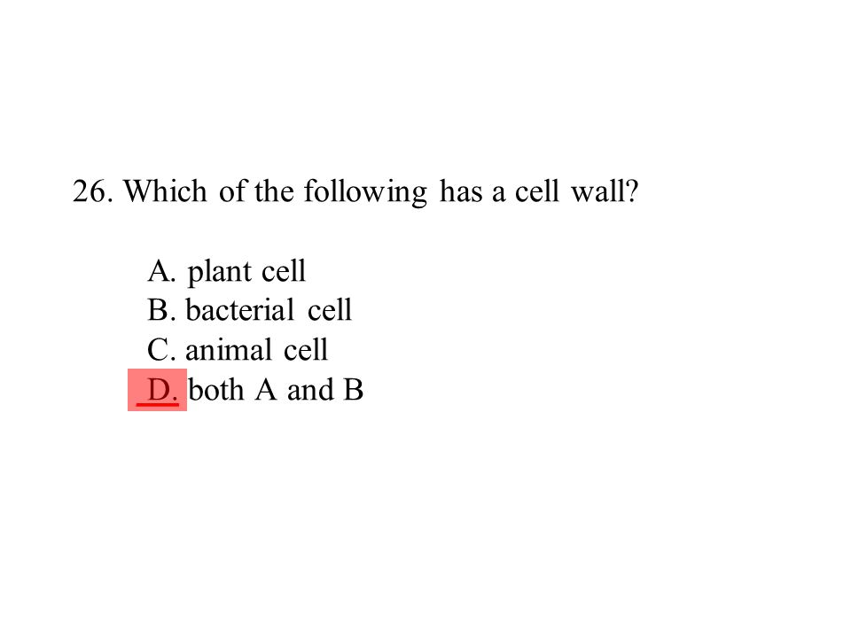 26. Which of the following has a cell wall. A. plant cell B
