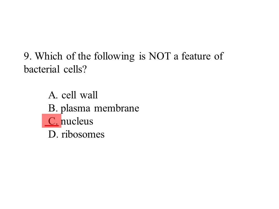 9. Which of the following is NOT a feature of bacterial cells. A