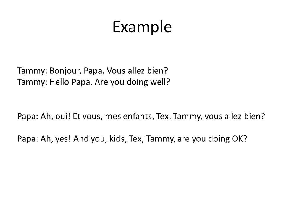 Example Tammy: Bonjour, Papa. Vous allez bien